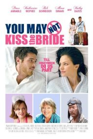 You May Not Kiss the Bride – Nu poți săruta mireasa (2011)