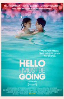 Hello I Must Be Going – Trebuie să plec (2012)