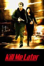 Kill Me Later – Ucide-mă mai târziu (2001)