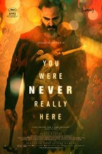 You Were Never Really Here – N-ai fost niciodată aici (2017)