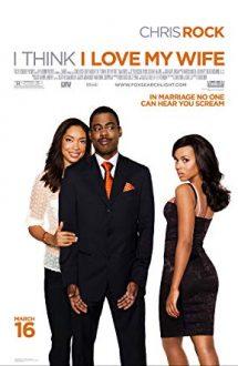I Think I Love My Wife – Cred că îmi iubesc nevasta (2007)