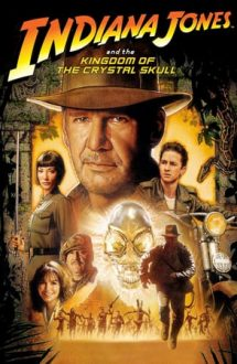 Indiana Jones and the Kingdom of the Crystal Skull – Indiana Jones și regatul craniului de cristal (2008)