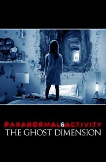 Paranormal Activity: The Ghost Dimension – Activitate Paranormală: Dimensiunea Spectrală (2015)