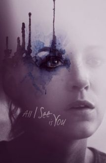All I See Is You – Tu ești tot ceea ce văd (2016)
