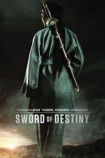 Crouching Tiger, Hidden Dragon: Sword of Destiny – Tigru și dragon: Sabia destinului (2016)