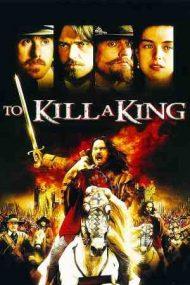 To Kill a King – Să ucizi un rege (2003)