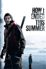 How I Ended This Summer – Cum mi-am petrecut sfârșitul verii (2010)
