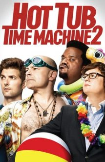 Hot Tub Time Machine 2 – Teleportați în adolescență 2 (2015)