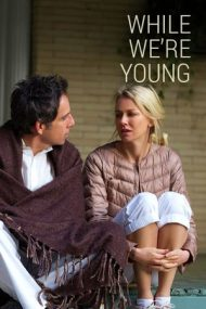 While We're Young – Din nou tineri (2014)