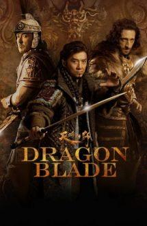 Dragon Blade – Încleștarea Imperiilor (2015)