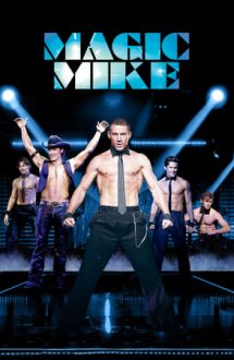 Magic Mike – Mike meseriașu' (2012)