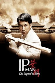 The Legend Is Born: Ip Man – S-a născut o legendă: Ip Man (2010)