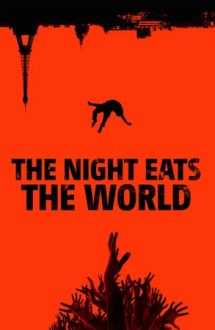 The Night Eats the World – Sfârșitul vine noaptea (2018)