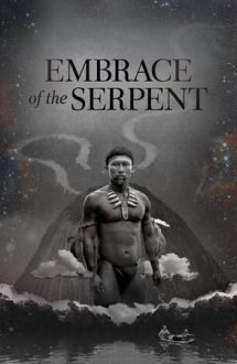 Embrace of the Serpent – Îmbrățișarea șarpelui (2015)