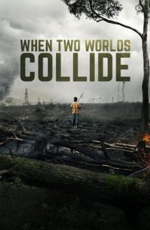 When Two Worlds Collide – Două lumi în conflict (2016)