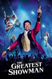 The Greatest Showman – Omul spectacol (2017)
