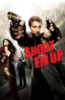 Shoot 'Em Up – Lichidaţi-i! (2007)