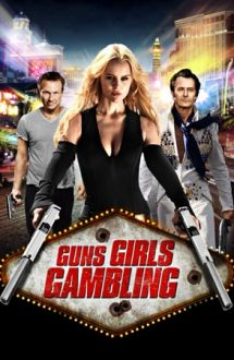Guns, Girls and Gambling – Furturi, fete, marafeți (2012)