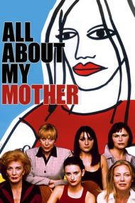 All About My Mother – Totul despre mama mea (1999)