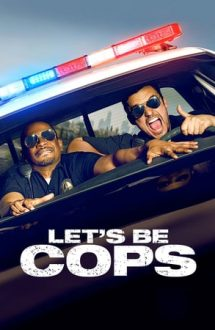 Let's Be Cops – Hai să fim polițiști! (2014)