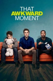 That Awkward Moment – Acel moment penibil (2014)