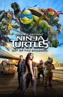 Teenage Mutant Ninja Turtles: Out of the Shadows – Ţestoasele Ninja 2 (2016)