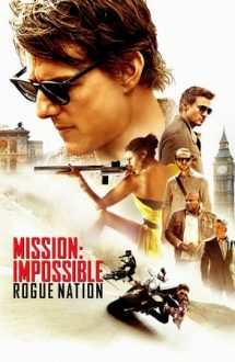 Mission: Impossible. Rogue Nation – Misiune: Imposibilă. Națiunea secretă (2015)
