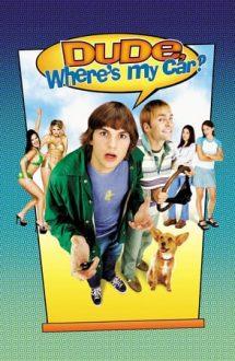 Dude, Where's My Car? – Băi, care mi-ai șutit mașina? (2000)