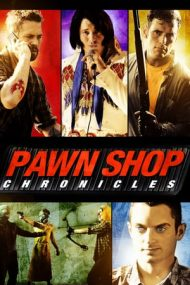 Pawn Shop Chronicles – Amanet cu ghinion (2013)