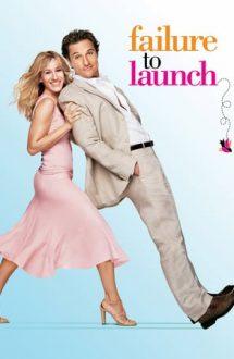 Failure to Launch – Cum să dai afară din casă un burlac de 30 de ani (2006)