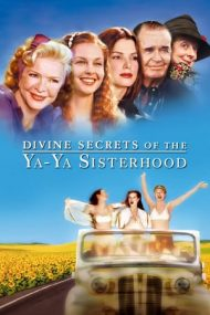 Divine Secrets of the Ya-Ya Sisterhood – Jurnalul unei mame (2002)