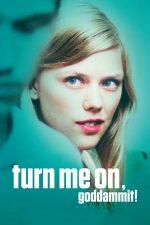 Turn Me On, Dammit! – Excită-mă, ce dracu'! (2011)