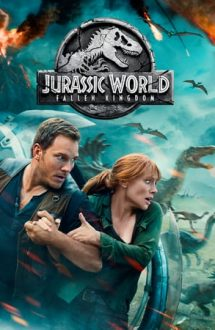 Jurassic World: Fallen Kingdom – Jurassic World: Un regat în ruină (2018)
