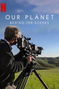Our Planet: Behind the Scenes – Planeta noastră: Din culise (2019)