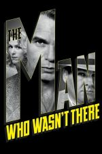 The Man Who Wasn't There – Confesiunea unui anonim (2001)