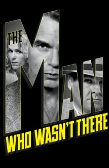 The Man Who Wasn't There – Confesiunea unui anonim (2001)