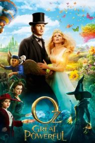 Oz the Great and Powerful – Grozavul și puternicul Oz (2013)