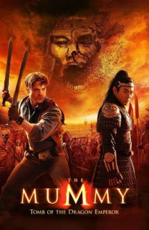 The Mummy: Tomb of the Dragon Emperor – Mumia: Mormântul Împăratului Dragon (2008)