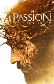 The Passion of the Christ – Patimile lui Hristos (2004)