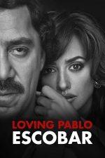 Loving Pablo – Iubindu-l pe Pablo, urându-l pe Escobar (2017)