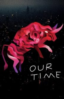 Our Time – Timpul nostru (2018)