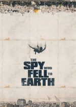 The Spy Who Fell to Earth – Demascarea unui spion (2019)