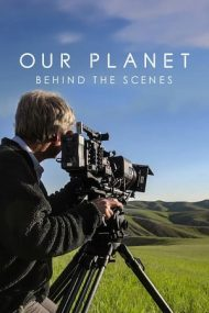Our Planet: Behind the Scenes – Planeta noastră: Din culise (2019)