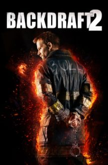 Backdraft 2 – Focul ucigaș 2 (2019)