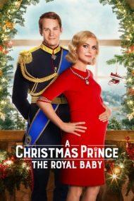 A Christmas Prince: The Royal Baby – Un prinț de Crăciun: Bebelușul regal (2019)