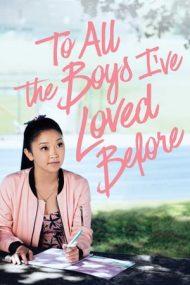 To All the Boys I've Loved Before – Tuturor băieților pe care i-am iubit (2018)