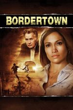 Bordertown – Orașul tăcerii (2007)