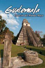 Guatemala: Corazon del Mundo Maya – Guatemala: Inima civilizației maya (2019)