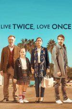 Live Twice, Love Once – Trăiește de două ori, iubește o dată (2019)