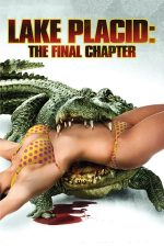 Lake Placid: The Final Chapter – Monstrul din Lake Placid: Ultimul capitol (2012)